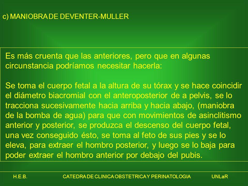 H.E.B.CATEDRA DE CLINICA OBSTETRICA Y PERINATOLOGIAUNLaR c) MANIOBRA DE DEVENTER-MULLER Es más cruenta que las anteriores, pero que en algunas circuns
