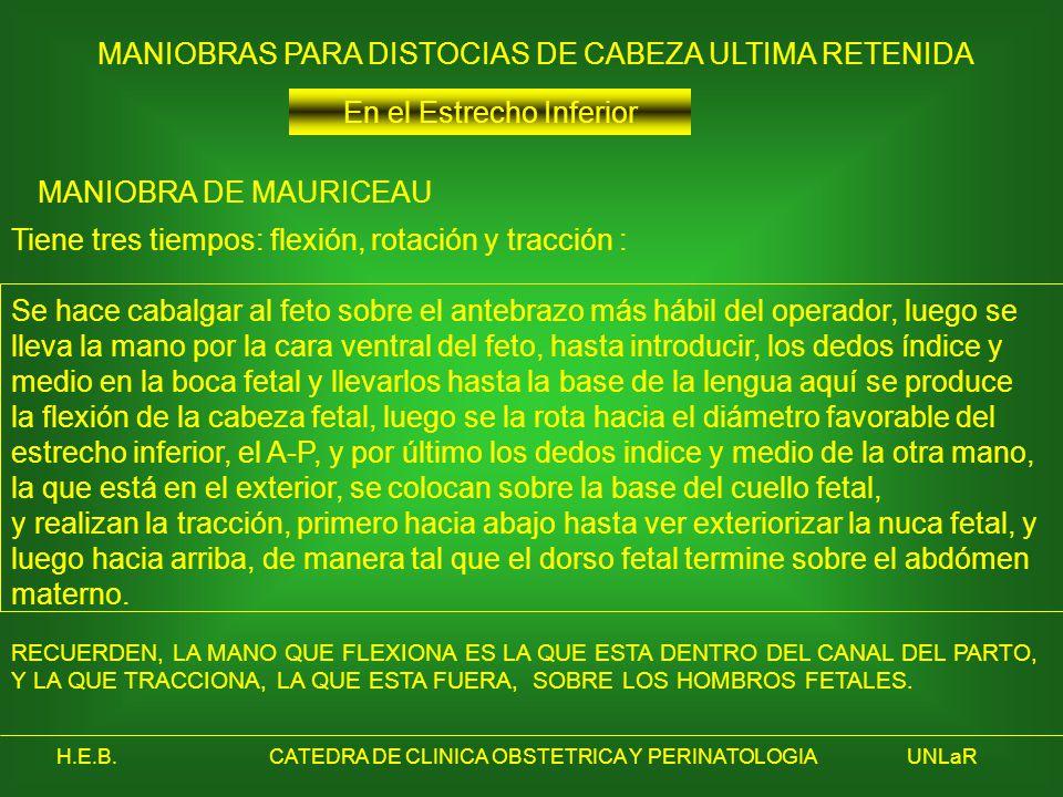 H.E.B.CATEDRA DE CLINICA OBSTETRICA Y PERINATOLOGIAUNLaR Tiene tres tiempos: flexión, rotación y tracción : Se hace cabalgar al feto sobre el antebraz