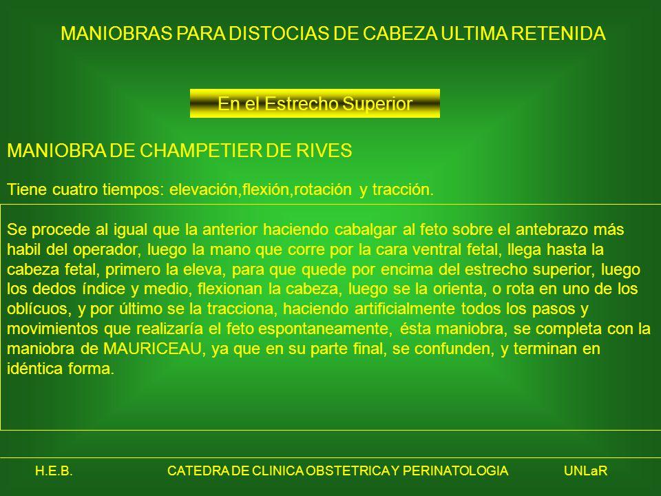 H.E.B.CATEDRA DE CLINICA OBSTETRICA Y PERINATOLOGIAUNLaR En el Estrecho Superior MANIOBRA DE CHAMPETIER DE RIVES MANIOBRAS PARA DISTOCIAS DE CABEZA UL