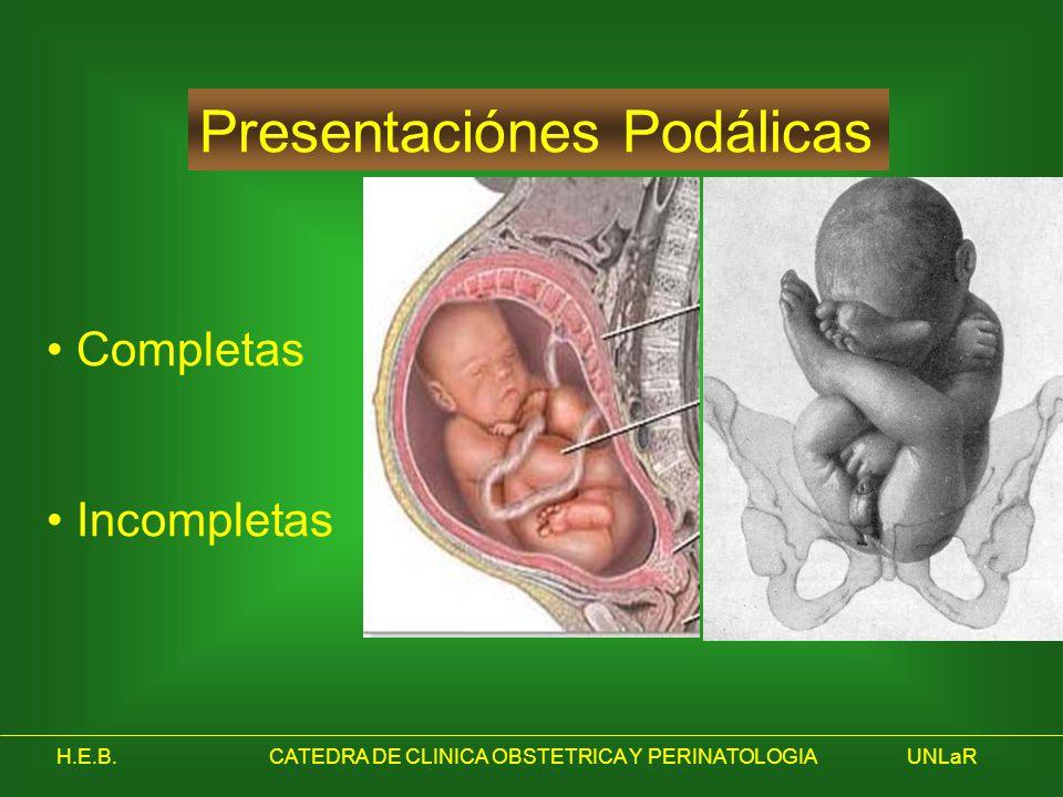 H.E.B.CATEDRA DE CLINICA OBSTETRICA Y PERINATOLOGIAUNLaR Presentaciónes Podálicas Completas Incompletas