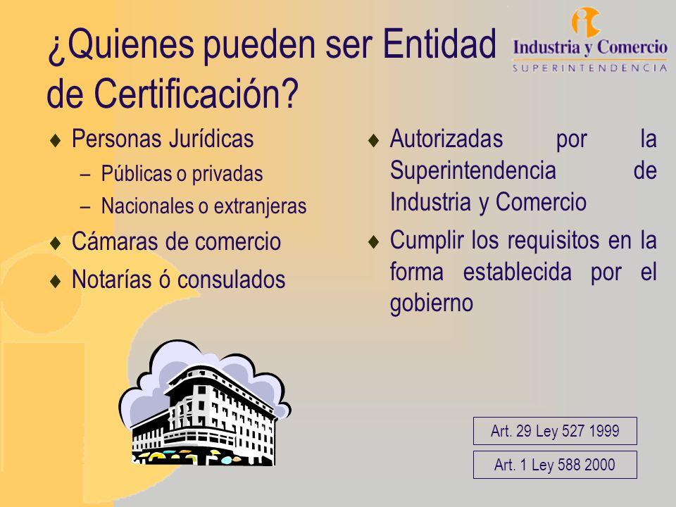¿Quienes pueden ser Entidad de Certificación? Personas Jurídicas –Públicas o privadas –Nacionales o extranjeras Cámaras de comercio Notarías ó consula