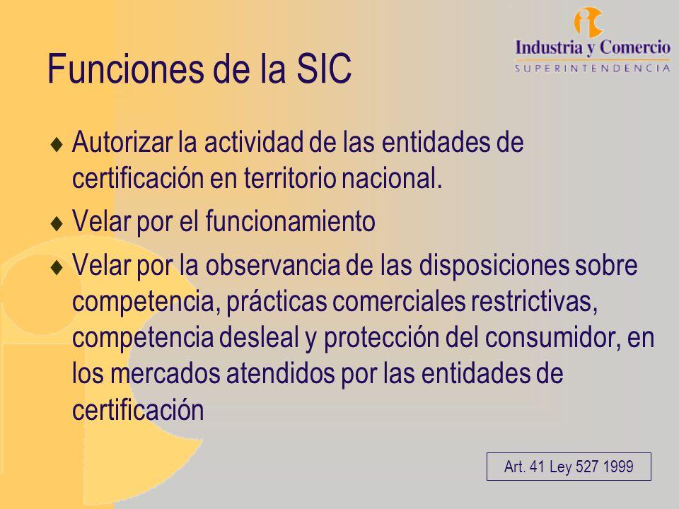 Funciones de la SIC Autorizar la actividad de las entidades de certificación en territorio nacional. Velar por el funcionamiento Velar por la observan