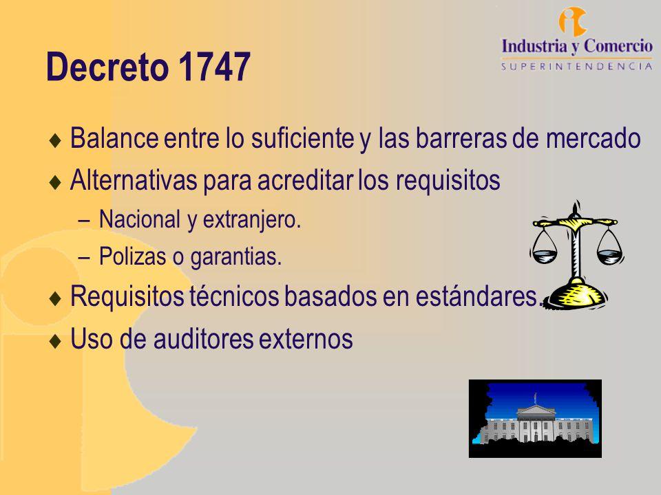 Decreto 1747 Balance entre lo suficiente y las barreras de mercado Alternativas para acreditar los requisitos –Nacional y extranjero. –Polizas o garan