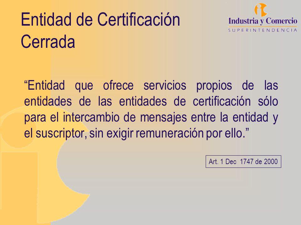 Entidad de Certificación Cerrada Entidad que ofrece servicios propios de las entidades de las entidades de certificación sólo para el intercambio de m