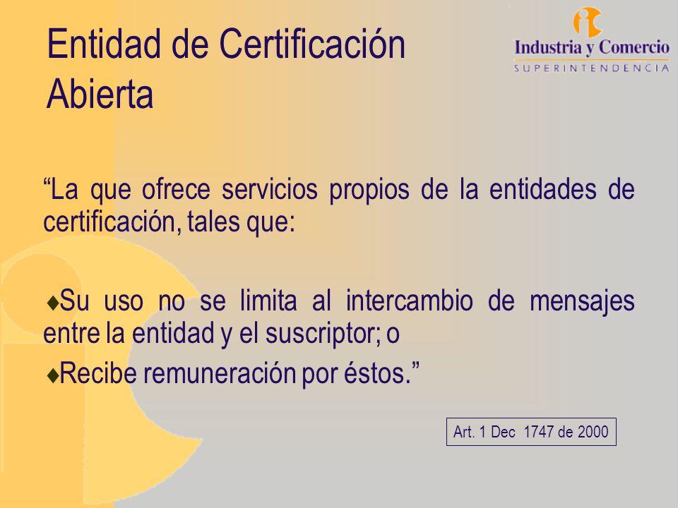 Entidad de Certificación Abierta La que ofrece servicios propios de la entidades de certificación, tales que: Su uso no se limita al intercambio de me