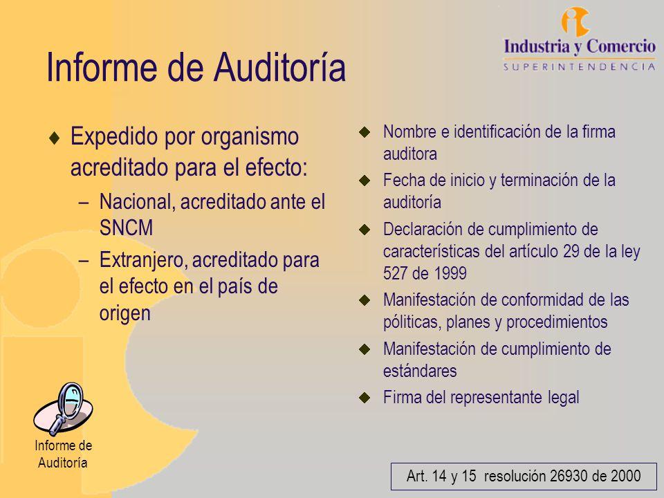 Informe de Auditoría Expedido por organismo acreditado para el efecto: –Nacional, acreditado ante el SNCM –Extranjero, acreditado para el efecto en el