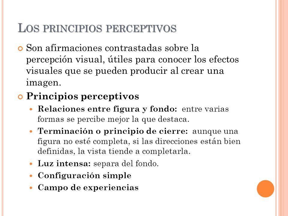 L OS PRINCIPIOS PERCEPTIVOS Son afirmaciones contrastadas sobre la percepción visual, útiles para conocer los efectos visuales que se pueden producir