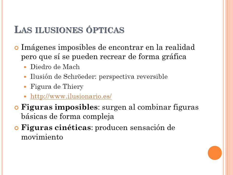 L AS ILUSIONES ÓPTICAS Imágenes imposibles de encontrar en la realidad pero que sí se pueden recrear de forma gráfica Diedro de Mach Ilusión de Schröe