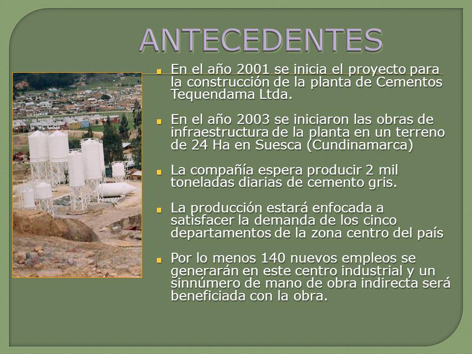 En el año 2001 se inicia el proyecto para la construcción de la planta de Cementos Tequendama Ltda. En el año 2003 se iniciaron las obras de infraestr