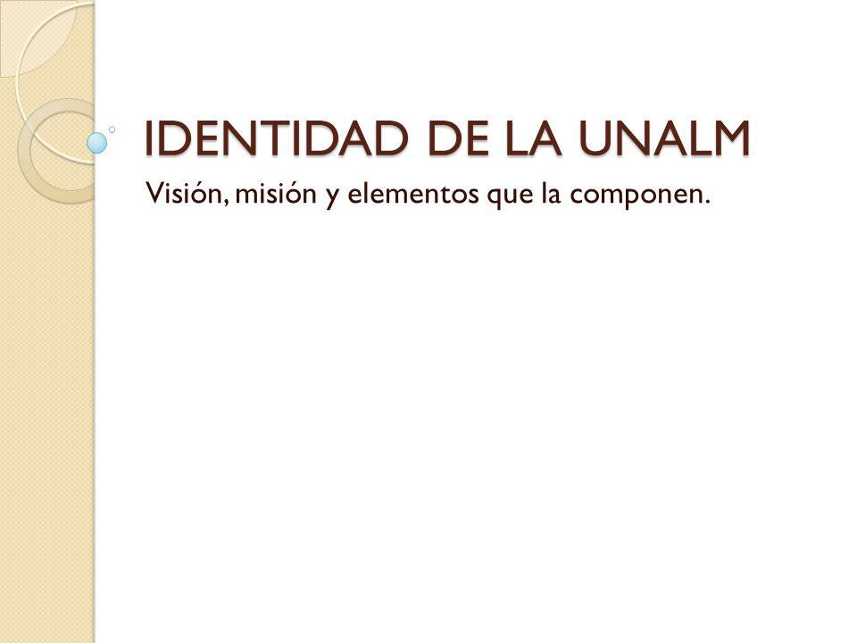 IDENTIDAD DE LA UNALM Visión, misión y elementos que la componen.