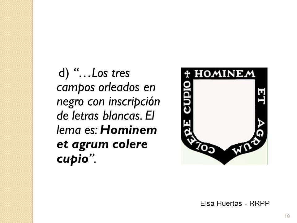 10 d) …Los tres campos orleados en negro con inscripción de letras blancas. El lema es: Hominem et agrum colere cupio. Elsa Huertas - RRPP