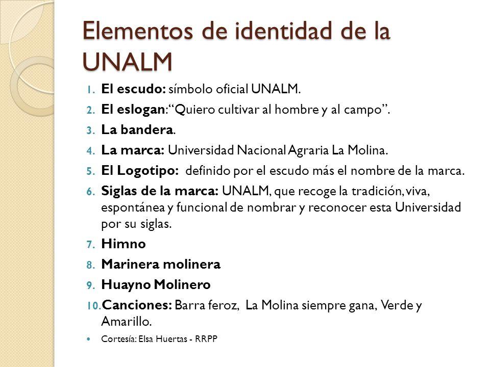 Elementos de identidad de la UNALM 1. El escudo: símbolo oficial UNALM. 2. El eslogan: Quiero cultivar al hombre y al campo. 3. La bandera. 4. La marc