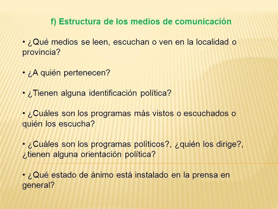 f) Estructura de los medios de comunicación ¿Qué medios se leen, escuchan o ven en la localidad o provincia.
