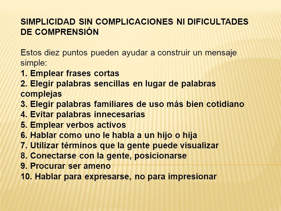 SIMPLICIDAD SIN COMPLICACIONES NI DIFICULTADES DE COMPRENSIÓN Estos diez puntos pueden ayudar a construir un mensaje simple: 1.