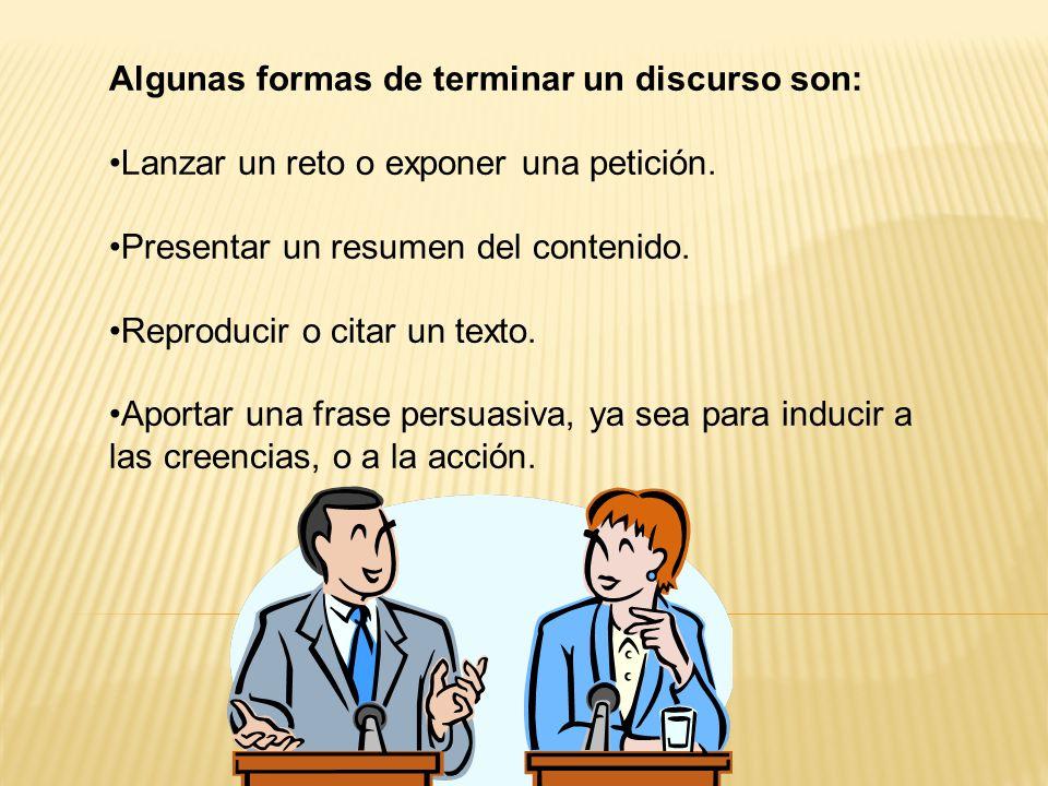 Algunas formas de terminar un discurso son: Lanzar un reto o exponer una petición.