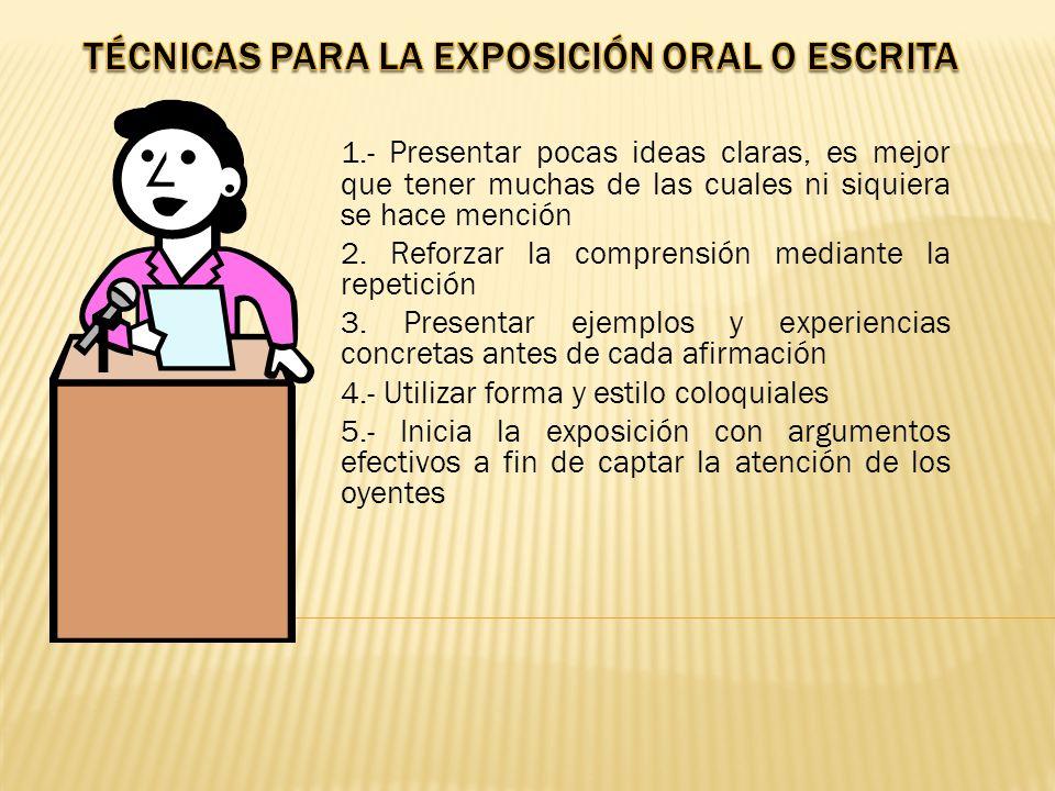 1.- Presentar pocas ideas claras, es mejor que tener muchas de las cuales ni siquiera se hace mención 2.