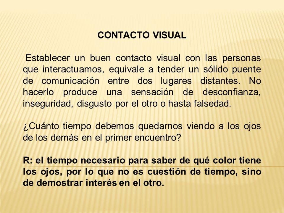 CONTACTO VISUAL Establecer un buen contacto visual con las personas que interactuamos, equivale a tender un sólido puente de comunicación entre dos lugares distantes.