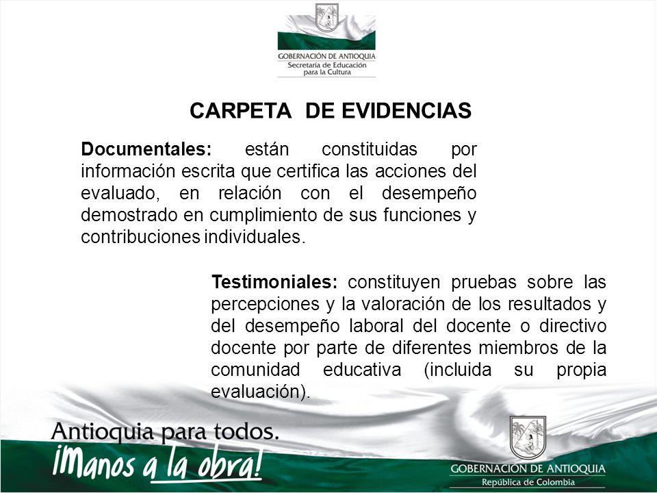 CARPETA DE EVIDENCIAS Documentales: están constituidas por información escrita que certifica las acciones del evaluado, en relación con el desempeño demostrado en cumplimiento de sus funciones y contribuciones individuales.