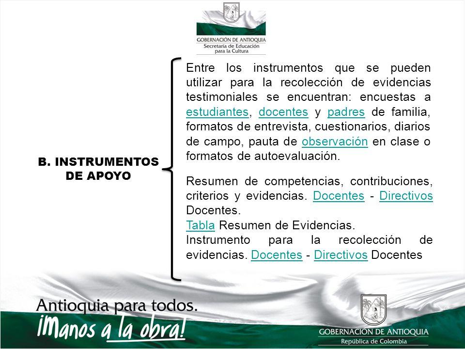 B. INSTRUMENTOS DE APOYO Entre los instrumentos que se pueden utilizar para la recolección de evidencias testimoniales se encuentran: encuestas a estu