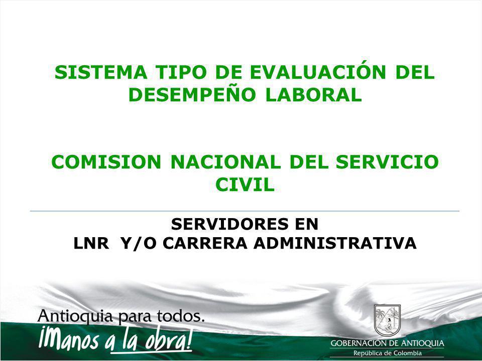 SISTEMA TIPO DE EVALUACIÓN DEL DESEMPEÑO LABORAL COMISION NACIONAL DEL SERVICIO CIVIL SERVIDORES EN LNR Y/O CARRERA ADMINISTRATIVA