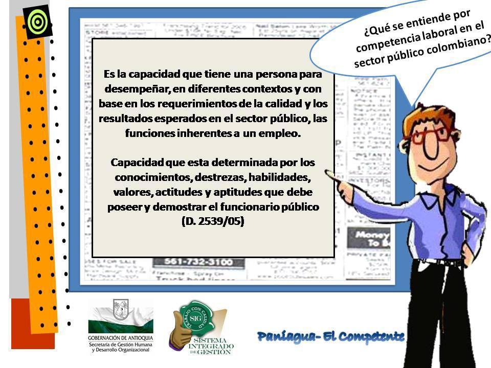 COMPETENCIAS COMÚNES DECRETO NACIONAL 2539 DE 2005 – DECRETO DEPARTAMENTAL 3120 DE 2010 Orientación a Resultados Orientación al Usuario y al Ciudadano Transparencia Compromiso con la Organización