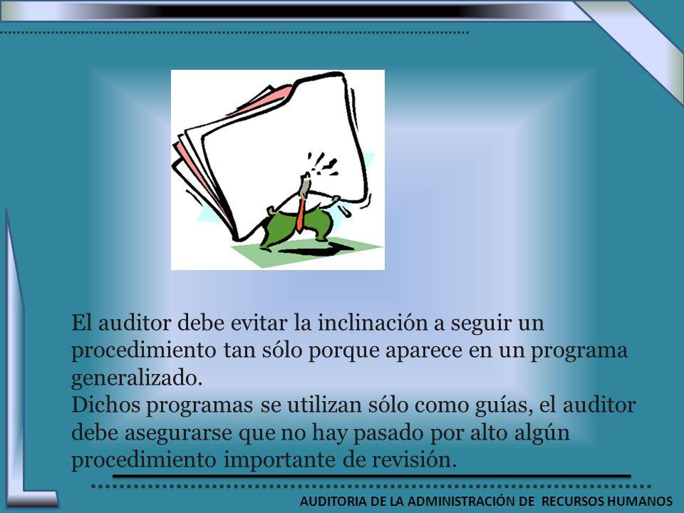 AUDITORIA DE LA ADMINISTRACIÓN DE RECURSOS HUMANOS El auditor debe evitar la inclinación a seguir un procedimiento tan sólo porque aparece en un progr
