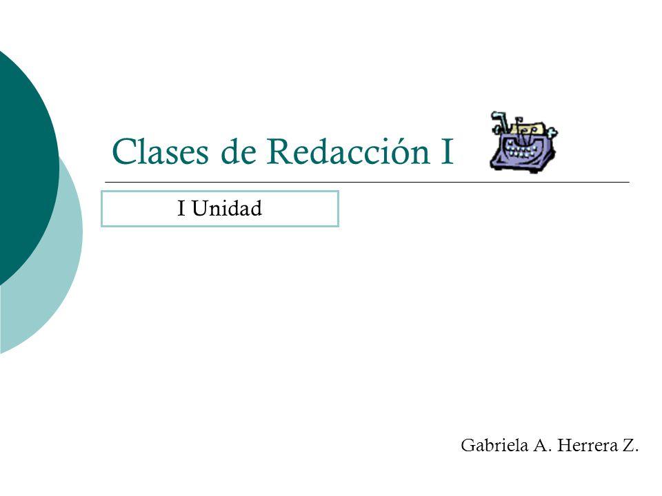 Clases de Redacción I Gabriela A. Herrera Z. I Unidad