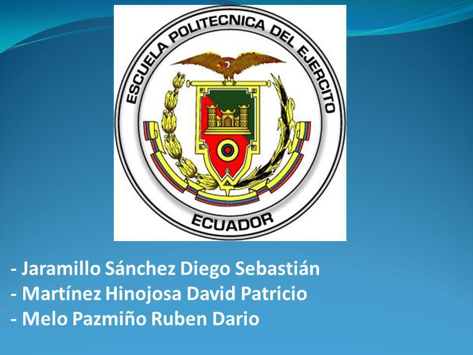 - Jaramillo Sánchez Diego Sebastián - Martínez Hinojosa David Patricio - Melo Pazmiño Ruben Dario