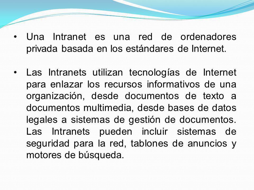 Una Intranet es una red de ordenadores privada basada en los estándares de Internet. Las Intranets utilizan tecnologías de Internet para enlazar los r