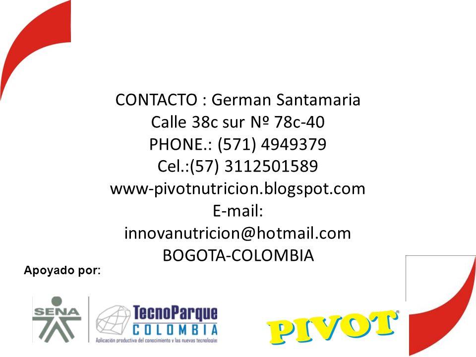 CONTACTO : German Santamaria Calle 38c sur Nº 78c-40 PHONE.: (571) 4949379 Cel.:(57) 3112501589 www-pivotnutricion.blogspot.com E-mail: innovanutricio