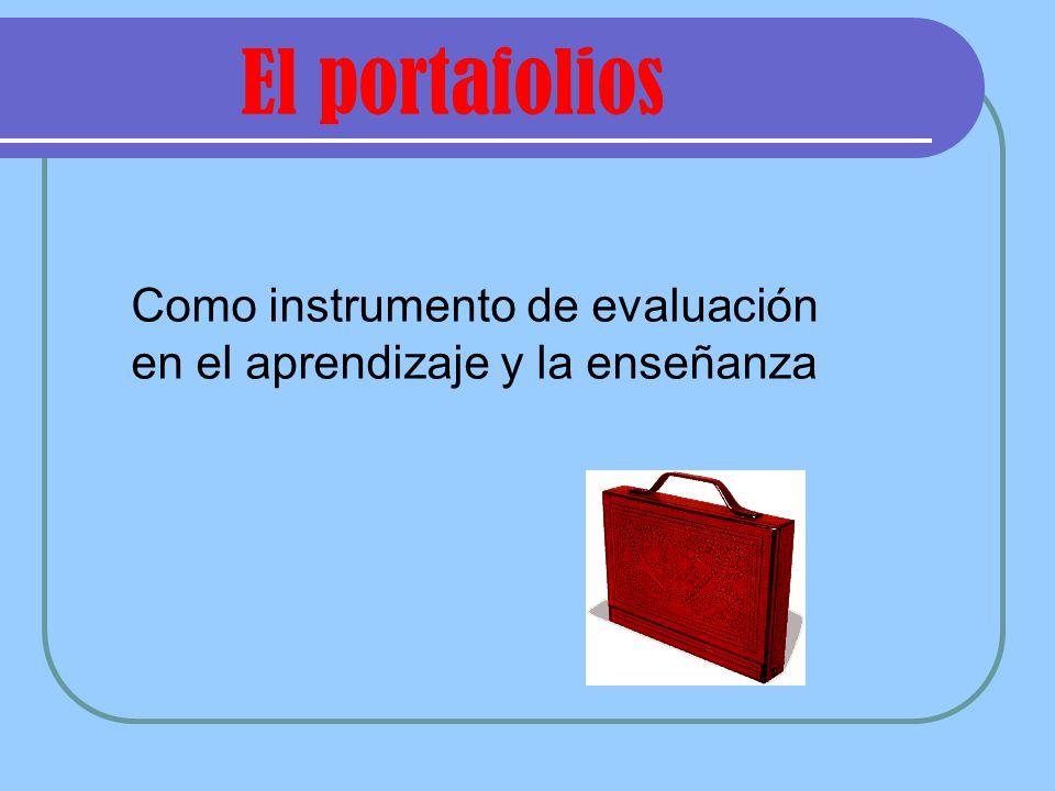 El portafolios Como instrumento de evaluación en el aprendizaje y la enseñanza
