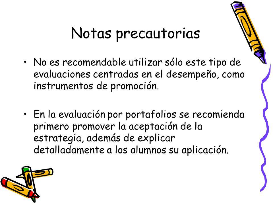 Notas precautorias No es recomendable utilizar sólo este tipo de evaluaciones centradas en el desempeño, como instrumentos de promoción. En la evaluac