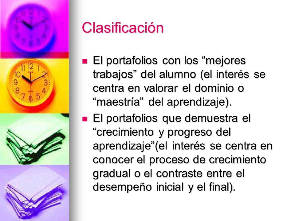 Clasificación El portafolios con los mejores trabajos del alumno (el interés se centra en valorar el dominio o maestría del aprendizaje). El portafoli