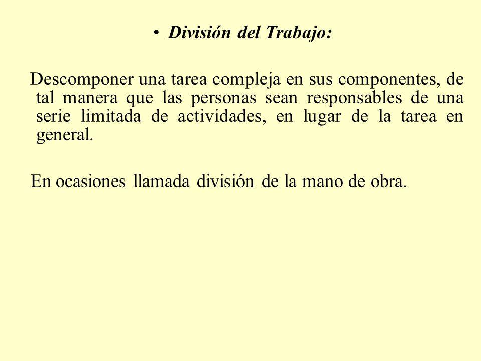 División del Trabajo: Descomponer una tarea compleja en sus componentes, de tal manera que las personas sean responsables de una serie limitada de act