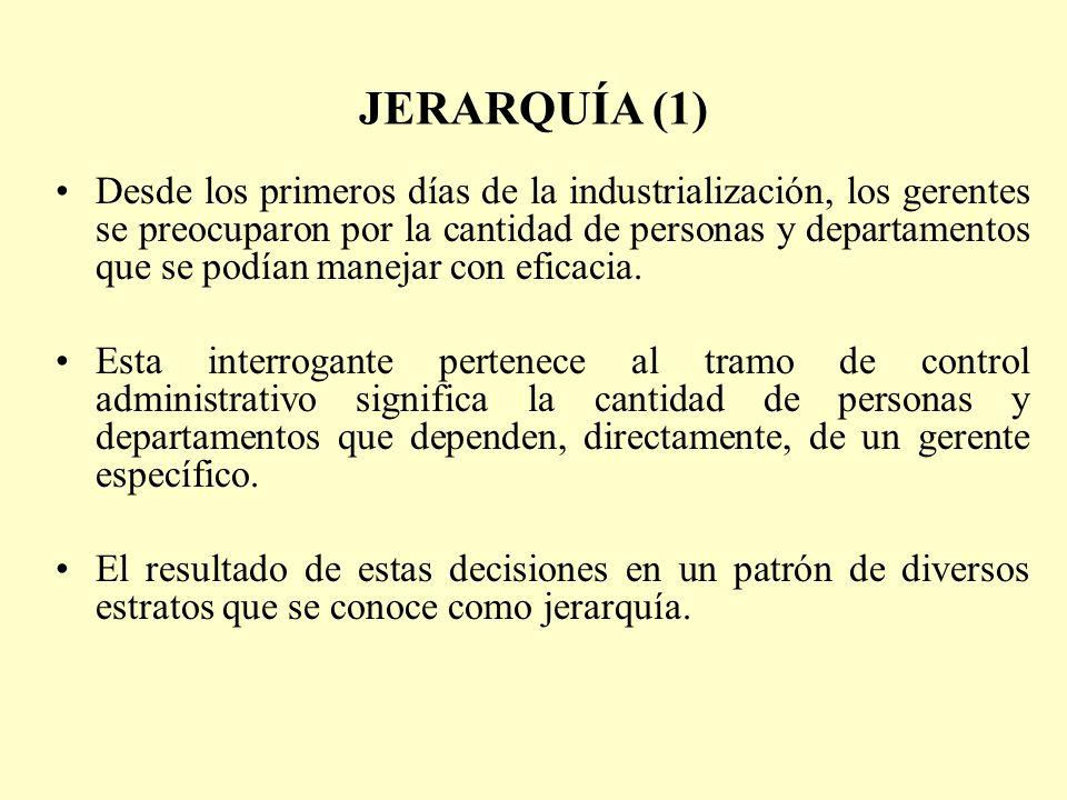 JERARQUÍA (1) Desde los primeros días de la industrialización, los gerentes se preocuparon por la cantidad de personas y departamentos que se podían m