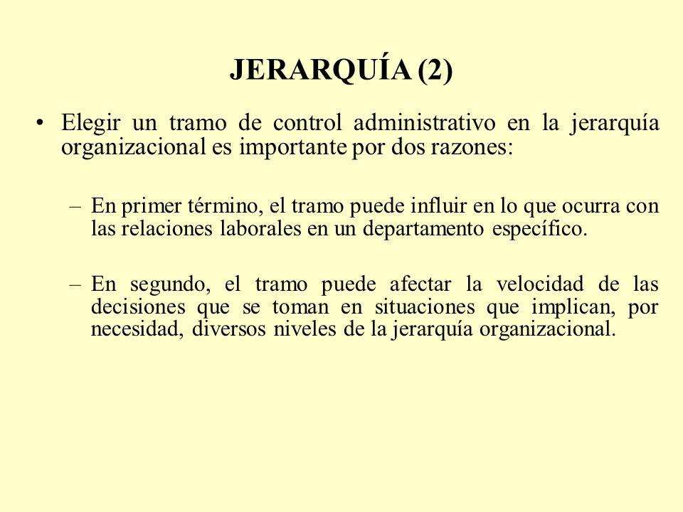 JERARQUÍA (2) Elegir un tramo de control administrativo en la jerarquía organizacional es importante por dos razones: –En primer término, el tramo pue