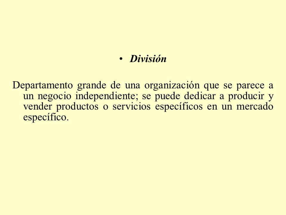 División Departamento grande de una organización que se parece a un negocio independiente; se puede dedicar a producir y vender productos o servicios