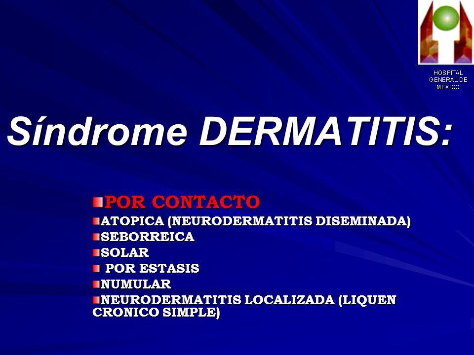 Síndrome DERMATITIS: AGUDA (ECZEMA) : ERITEMA, VESICULAS, COSTRAS SEROSAS Y HEMATICAS.