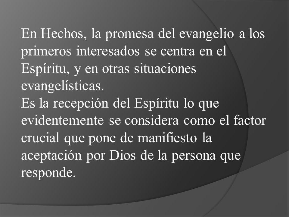 En Hechos, la promesa del evangelio a los primeros interesados se centra en el Espíritu, y en otras situaciones evangelísticas. Es la recepción del Es