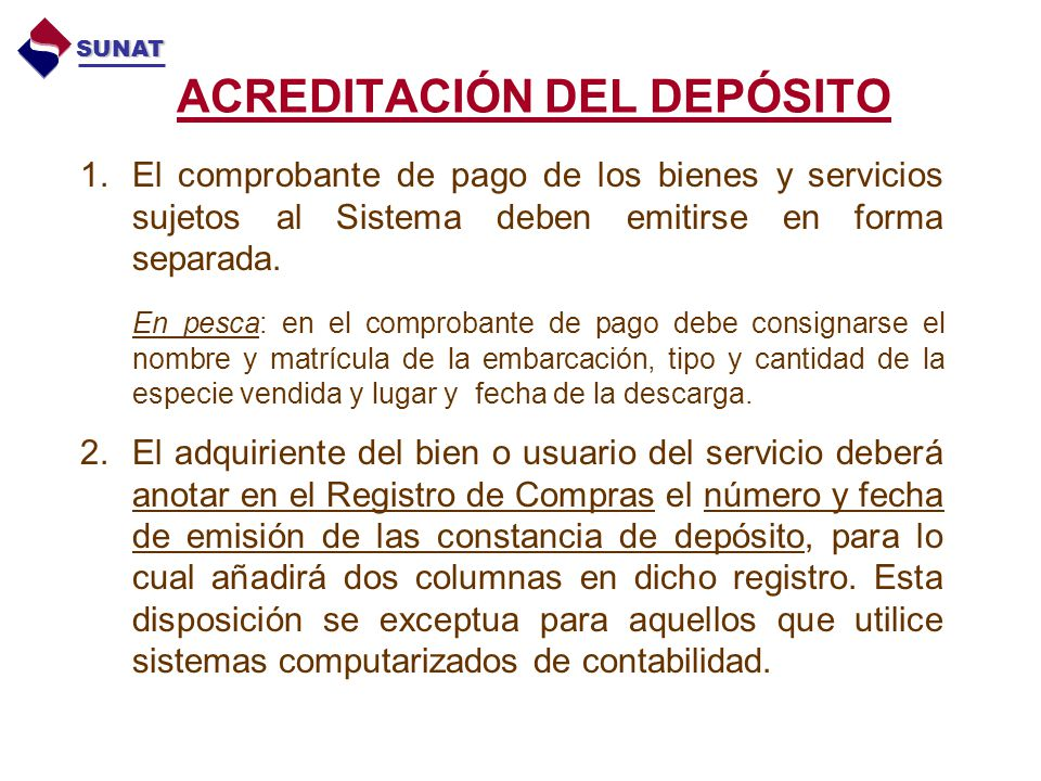 ACREDITACIÓN DEL DEPÓSITO 1.El comprobante de pago de los bienes y servicios sujetos al Sistema deben emitirse en forma separada. En pesca: en el comp