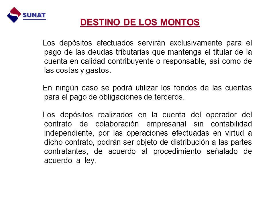 DESTINO DE LOS MONTOS SUNAT Los depósitos efectuados servirán exclusivamente para el pago de las deudas tributarias que mantenga el titular de la cuen