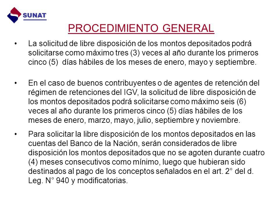 PROCEDIMIENTO GENERAL SUNAT La solicitud de libre disposición de los montos depositados podrá solicitarse como máximo tres (3) veces al año durante lo