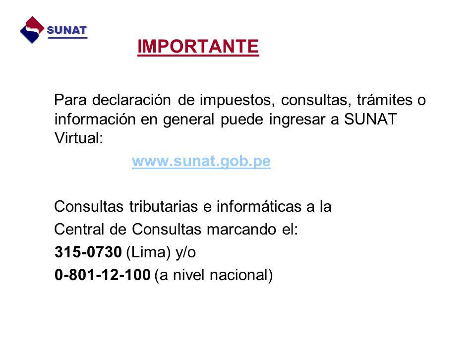 Para declaración de impuestos, consultas, trámites o información en general puede ingresar a SUNAT Virtual: www.sunat.gob.pe Consultas tributarias e i