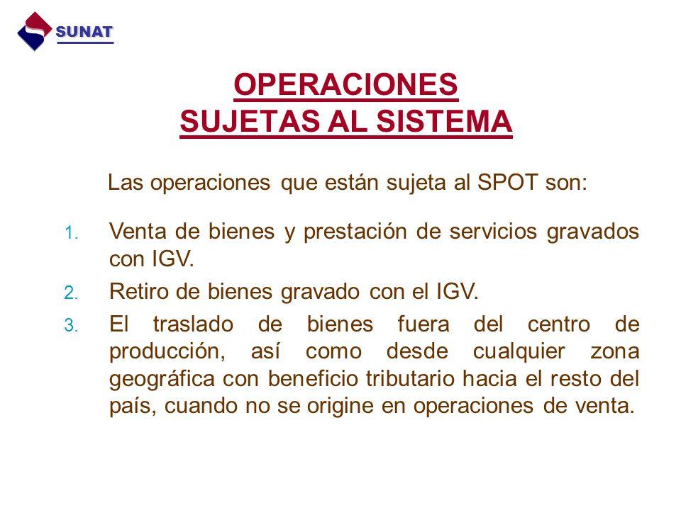 OPERACIONES SUJETAS AL SISTEMA Las operaciones que están sujeta al SPOT son: 1. Venta de bienes y prestación de servicios gravados con IGV. 2. Retiro