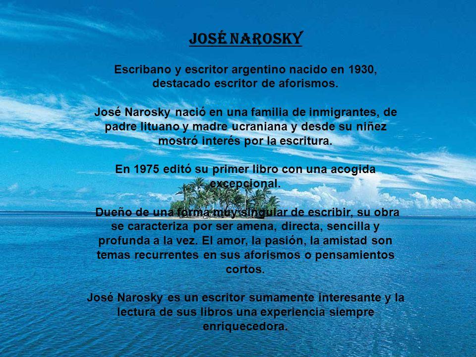 José Narosky Escribano y escritor argentino nacido en 1930, destacado escritor de aforismos.
