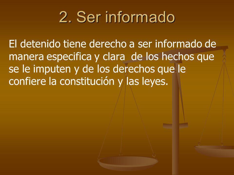 2. Ser informado El detenido tiene derecho a ser informado de manera especifica y clara de los hechos que se le imputen y de los derechos que le confi