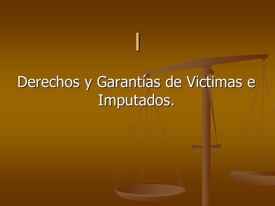 I Derechos y Garantías de Victimas e Imputados.