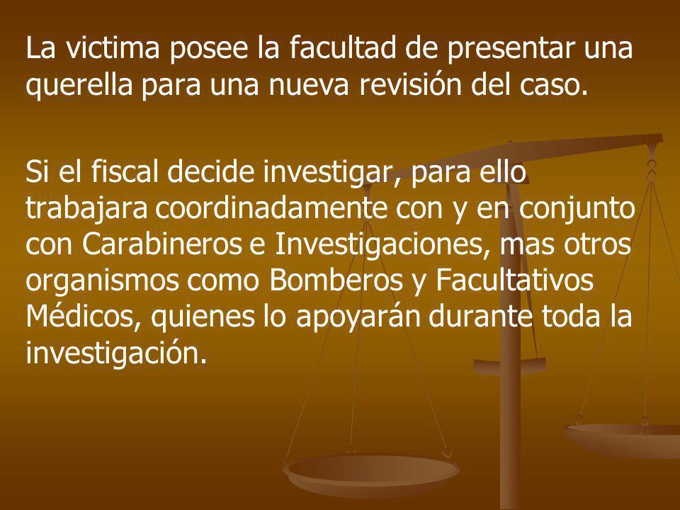 La victima posee la facultad de presentar una querella para una nueva revisión del caso. Si el fiscal decide investigar, para ello trabajara coordinad
