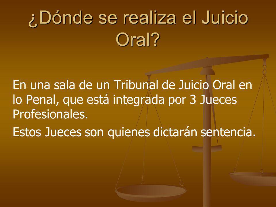 ¿Dónde se realiza el Juicio Oral? En una sala de un Tribunal de Juicio Oral en lo Penal, que está integrada por 3 Jueces Profesionales. Estos Jueces s