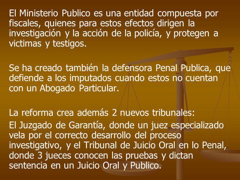 El Ministerio Publico es una entidad compuesta por fiscales, quienes para estos efectos dirigen la investigación y la acción de la policía, y protegen